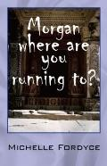 Morgan where are you running to?