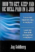 HOW TO GET, KEEP AND BE WELL PAID IN A JOB: The Unofficial Workplace Rulebook