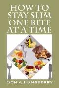 How to Stay Slim One Bite at A Time