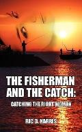 The Fisherman and the Catch: Catching the Right Woman