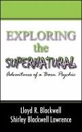 Exploring the Supernatural: Adventures of a Born Psychic