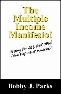 The Multiple Income Manifesto!: Helping You Get Off OPM! (One Paycheck Mindset)