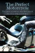 Perfect Motorcycle : The Great Adventure into Retirement
