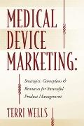 Medical Device Marketing: : Strategies, Gameplans and Resources for Successful Product Manag...