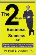 The 2 Keys to Business Success: Why an Ounce of Common Sense is Worth a Room Full of Consult...