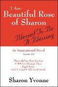 I Am: Beautiful Rose of Sharon : Blessed to Be a Blessing