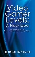 Video Gamer Levels: A New Idea : Including a Look into Gamer Aggression and Gaming Violence