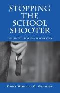 Stopping the School Shooter : The Life You Save May be Your Own