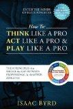 HOW TO: Think Like a Pro, Act Like a Pro & Play Like a Pro:  The 8 Principles That Bridge th...