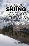 It's about Skiing and Not the Skis : Behavior Theory, Skiing, and Ski Teaching