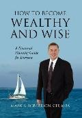 How to Become Wealthy and Wise: A Financial Planning Guide for Everyone