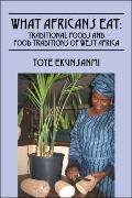 What Africans Eat : Traditional Foods and Food Traditions of West Africa