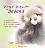 Bear Basics & Beyond: An inspirational guide. The teddy bear making basics, through to creat...