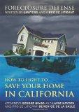 How to Fight to Save Your Home in California: Foreclosure Defense WRITTEN BY LAWYERS AND A P...