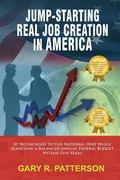 Jump-Starting Real Job Creation in America : At No Increase to the National Debt While Achie...