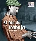 El Dia del trabajo / Labor Day (Historias De Fiestas / Holiday Histories) (Spanish Edition)