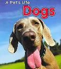 Dogs: (2nd Edition) (A Pet's Life)