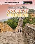 What Did the Ancient Chinese Do for Me? (Heinemann Infosearch: Linking the Past and Present)