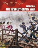 Battles of the Revolutionary War (Why We Fought: The Revolutionary War)