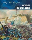 Battles of the Civil War (Why We Fought: The Civil War)