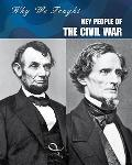 Key People of the Civil War (Why We Fought: the Civil War)