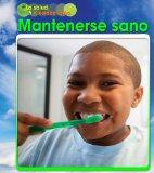Mantenerse sano (La Salud Y El Estado Fisico / Health and Fitness) (Spanish Edition)