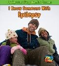 I Know Someone with Epilepsy (Heinemann First Library: Understanding Health Issues)