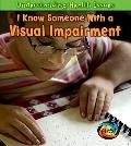 I Know Someone with a Visual Impairment (Heinemann First Library: Understanding Health Issues)