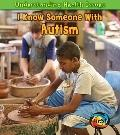 I Know Someone with Autism (Heinemann First Library: Understanding Health Issues)