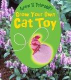 Grow Your Own Cat Toy (Heinemann First Library: Grow It Yourself!)