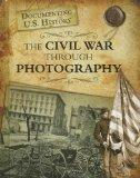 The Civil War Through Photography (Documenting U.S. History)