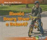 Should Henry Wear a Helmet?: Staying Safe (What Would You Do?)