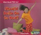 Should Bella Go to Bed?: Staying Healthy (What Would You Do?)