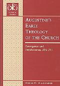 Augustine's Early Theology of the Church