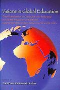 Visions in Global Education: The Globalization of Curriculum and Pedagogy in Teacher Educati...