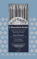 A Maeterlink Reader: Plays, Poems, Short Fiction, Aphorisms, and Essays by Maurice Maeterlin...