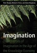 Imagination: : Three Models of Imagination in the Age of the Knowledge Economy