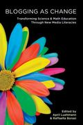 Blogging As Change : Transforming Science and Math Education Through New Media Literacies