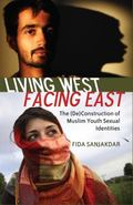 Living West, Facing East : The Deconstruction of Muslim Youth's Sexual Identities