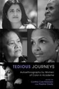 Tedious Journeys: Autoethnography by Women of Color in Academe (Counterpoints: Studies in th...