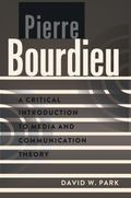 Pierre Bourdieu : A Critical Introduction to Media and Communication Theory