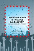 Communication in the 2008 U. S. Election : Digital Natives Elect a President