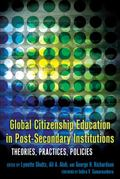 Global Citizenship Education in Post-Secondary Institutions: Theories, Practices, Policies (...