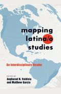 Mapping Latina/O Studies : An Interdisciplinary Reader