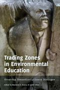 Trading Zones in Environmental Education : Creating Transdisciplinary Dialogue