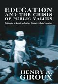 Education and the Crisis of Public Values : Challenging the Assault on Teachers, students, a...