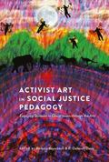 Activist Art in Social Justice Pedagogy : Engaging Students in Glocal Issues through the Arts