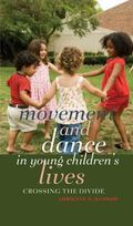Movement and Dance in Young Children's Lives: Crossing the Divide (Counterpoints: Studies in...