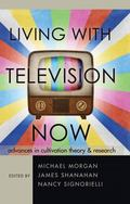 Living with Television Now : Advances in Cultivation Theory and Research