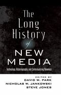 Long History of New Media : Technology, Historiography, and Contextualizing Newness